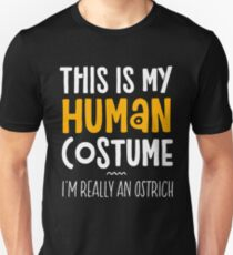 This Is My Human Costume I'm Really An Ostrich Unisex T-Shirt