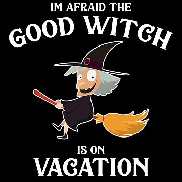 I'm Afraid The Good Witch Spooky Halloween by BUBLTEES