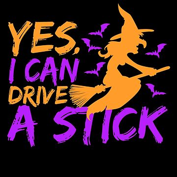 Yes I Can Drive A Stick Halloween Witch Unisex by BUBLTEES