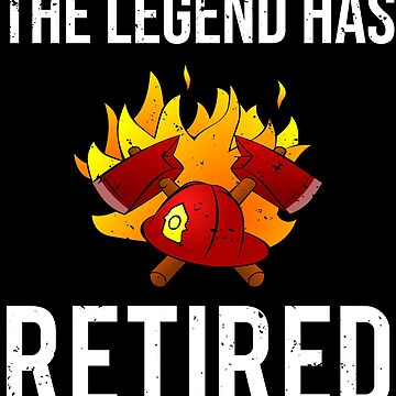 The Legend Has Retired Firefighter Fireman T-shirt by zcecmza