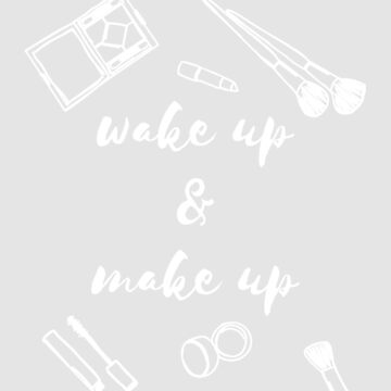Wake up & Make Up by WordvineMedia