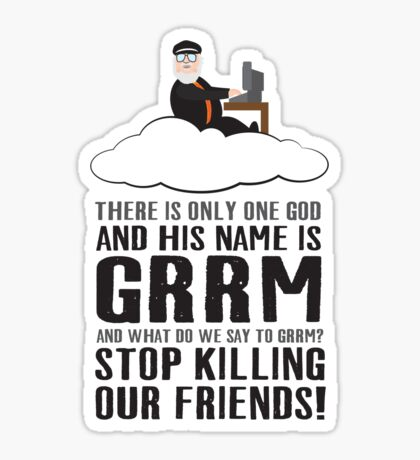 There is only one god and his name is GRRM. Sticker