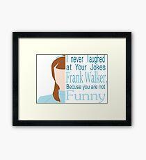 I Never Laughed Framed Print