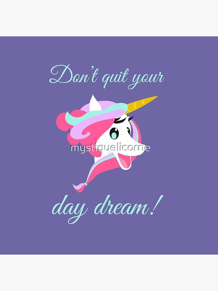 Don't Quit Your Day Dream Unicorn by mystiquelicorne