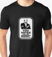 YOU VOTED FOR THE DUDD? T-Shirt
