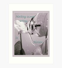 """Nothing is ever wrong in Nature..."" Art Print"