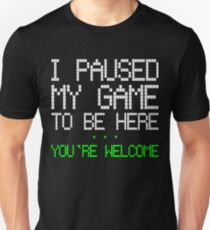 Paused my game Unisex T-Shirt