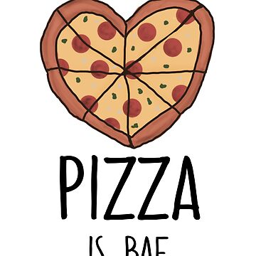 Pizza Is Bae by LShayDesigns