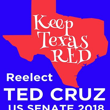 Keep Texas Red Reelect Ted Cruz US Senate Texas Republican by funnytshirtemp