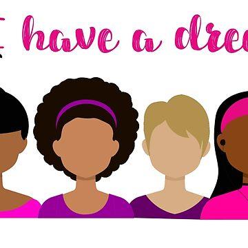 We Have a Dream - Feminism by CeeGunn
