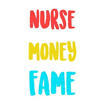 I Became A Nurse For The Money And The Fame by dmanalili
