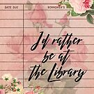 I'd Rather Be at the Library by erinbookdragon