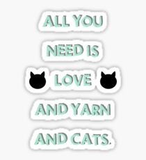 All You Need is Love & Yarn & Cats Sticker