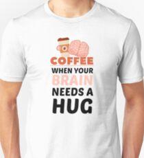 Coffee When Your Brain Needs A Hug Unisex T-Shirt