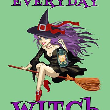 Everyday Witch Halloween Wiccan Mystery Magic Gift  by Klimentina