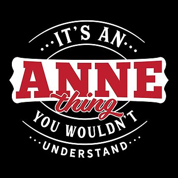 It's an ANNE Thing You Wouldn't Understand by wantneedlove