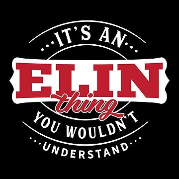 It's an ELIN Thing You Wouldn't Understand by wantneedlove