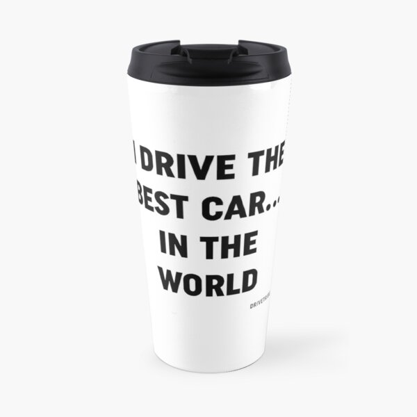 I Drive The Best Car In The World  Travel Mug