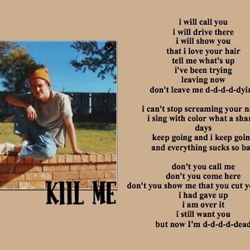 kill me.  by uncomfortable