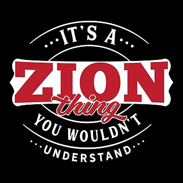 It's a ZION Thing You Wouldn't Understand by wantneedlove