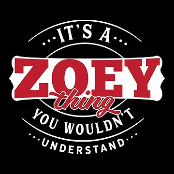 It's a ZOEY Thing You Wouldn't Understand by wantneedlove