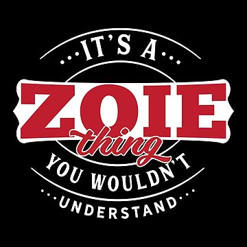 It's a ZOIE Thing You Wouldn't Understand by wantneedlove