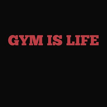 Gym Is Life by 64thMixUp