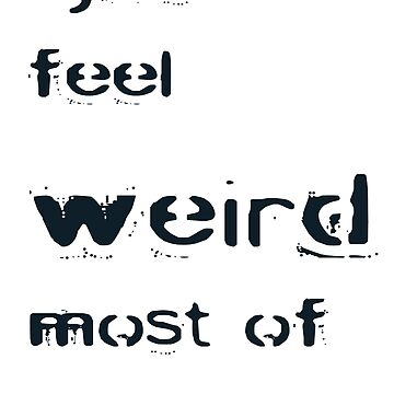 Feel Weird by procrest