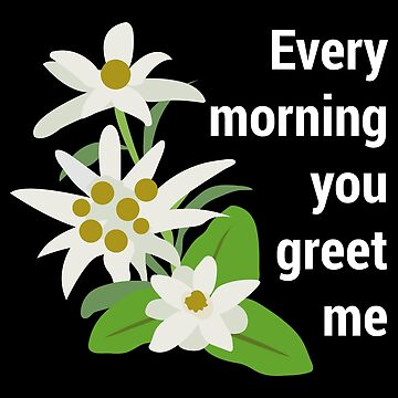 Edelweiss Every Morning You Greet Me by vicoli-shirts