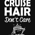 Cruise Hair don't care by goodtogotees