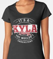 It's a KYLA Thing You Wouldn't Understand Women's Premium T-Shirt
