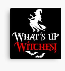 What s up witches! Halloween shirt, gift idea Canvas Print