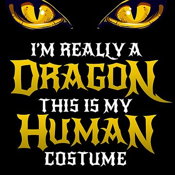 Halloween Dragon Costume Not Human Eyes Dragon Funny Halloween Themed Party Matching Geek Trick Or Treating This Is My Human Costume I'm Really A Dragon by bulletfast