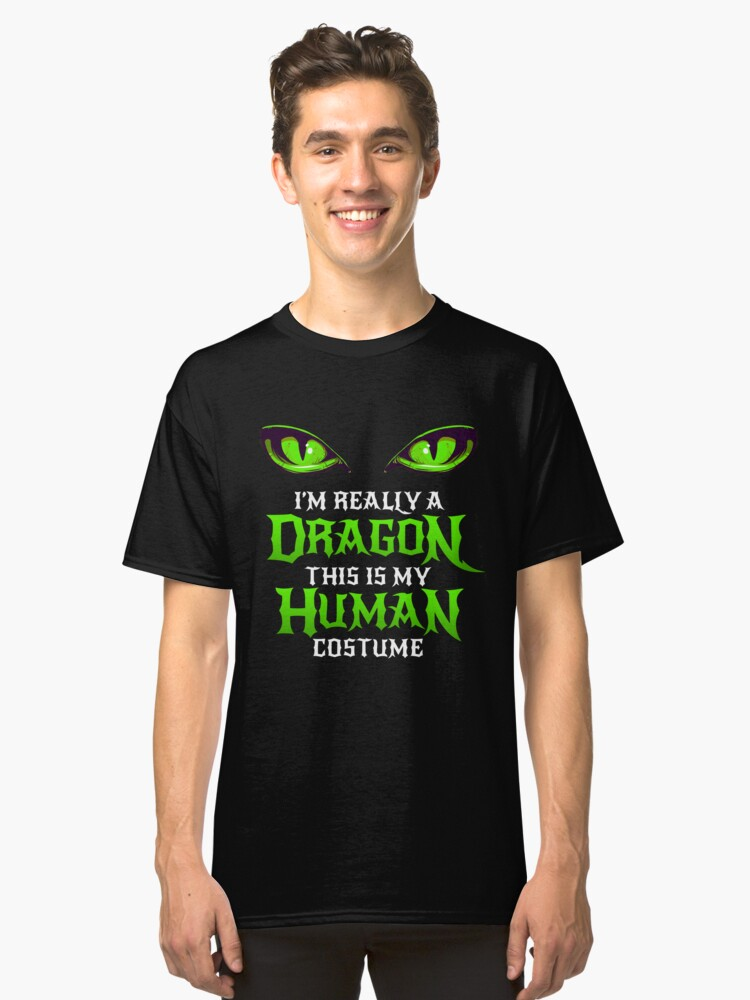 Halloween Dragon Costume Not Human Eyes Dragon Funny Halloween Themed Party This Is My Human Costume I'm Really A Dragon Matching Geek Trick Or Treating Classic T-Shirt Front