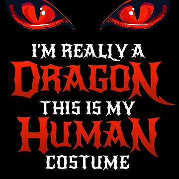 Halloween Dragon Costume Not Human Eyes Dragon Scary Gift Treat This Is My Human Costume I'm Really A Dragon Funny Halloween Themed Party by bulletfast