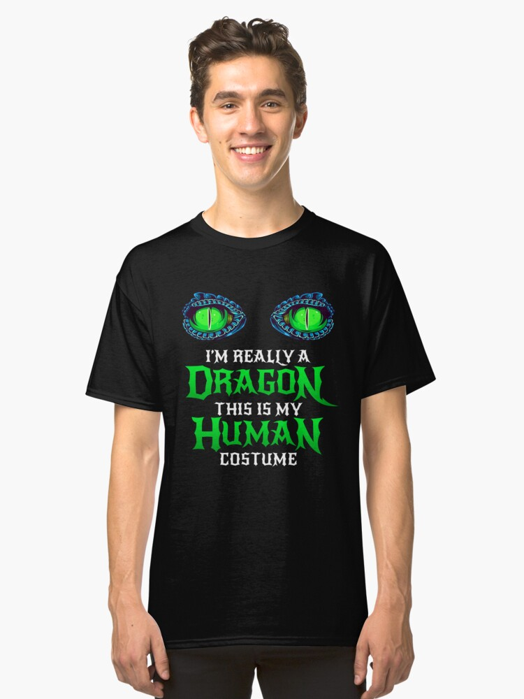 Halloween Dragon Costume Not Human Eyes Dragon This Is My Human Costume I'm Really A Dragon Funny Halloween Themed Party Matching Geek Trick Treating Classic T-Shirt Front