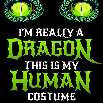 Halloween Dragon Costume Not Human Eyes Dragon This Is My Human Costume I'm Really A Dragon Scary Gift Treat Funny Halloween Themed Party by bulletfast