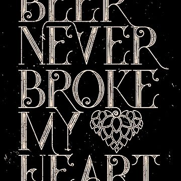Beer Never Broke My Heart by kolbasound
