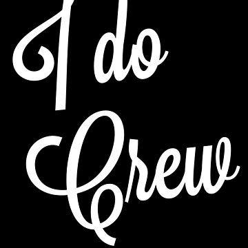 I Do Crew Wedding Groom by with-care