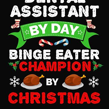 Dental Assistant  by day Binge Eater by Christmas Xmas by losttribe