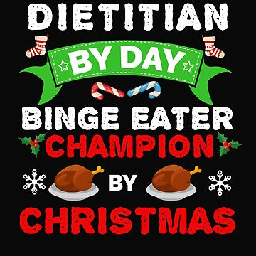 Dietitian by day Binge Eater by Christmas Xmas by losttribe