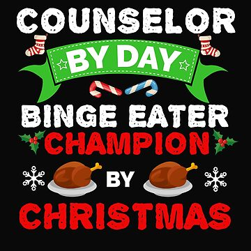 Counselor by day Binge Eater by Christmas Xmas by losttribe