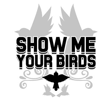 Show Me Your Birds by dreamhustle