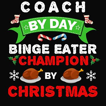 Coach  by day Binge Eater by Christmas Xmas by losttribe