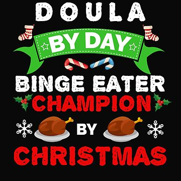 Doula  by day Binge Eater by Christmas Xmas by losttribe