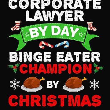 Corporate Lawyer by day Binge Eater by Christmas Xmas by losttribe