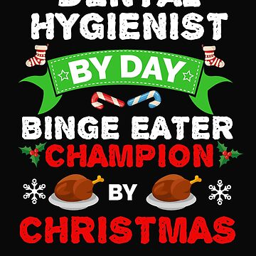 Dental Hygienist  by day Binge Eater by Christmas Xmas by losttribe