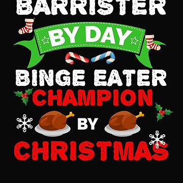 Barrister by day Binge Eater by Christmas Xmas by losttribe