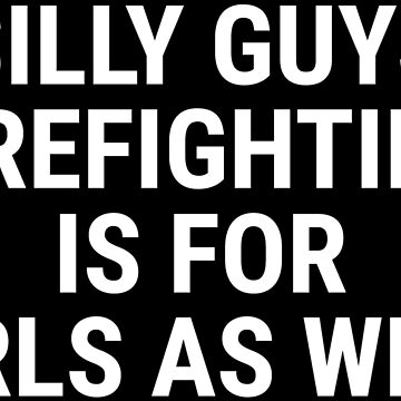 Silly Guys Firefighting Girls Firefighter T-shirt by zcecmza