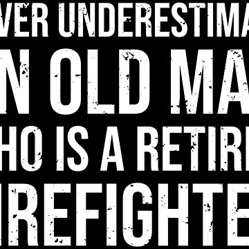 Old Man Retired Firefighter Fireman Gift T-shirt by zcecmza